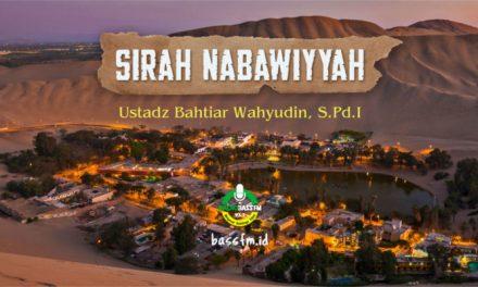 Pelajaran dari Kisah Abu Sufyan -Bagian 5 (Ustadz Bahtiar Wahyudin, S.Pd.I)