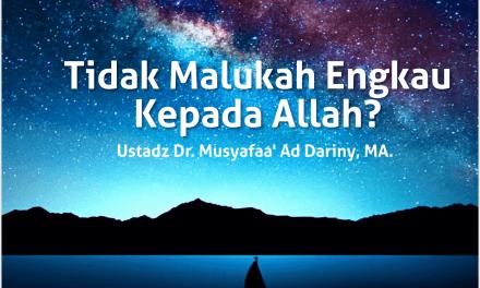 Tidak Malukah Engkau Kepada Allah – Ustadz Dr Musyafa' Ad Dariny