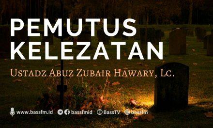 Pemutus Kelezatan – Ustadz Abuz Zubair Hawary, Lc.